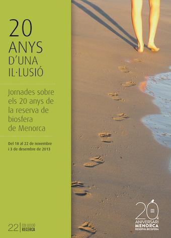 20 anys d'una il·lusió. Jornades sobre els 20 anys de la reserva de biosfera de Menorca (18-22 de novembre de 2013)